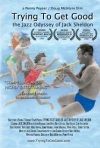 Película Trying to Get Good: The Jazz Odyssey of Jack Sheldon